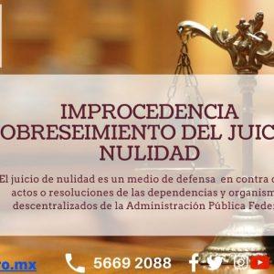 Improcedencia y sobreseimiento del juicio de nulidad