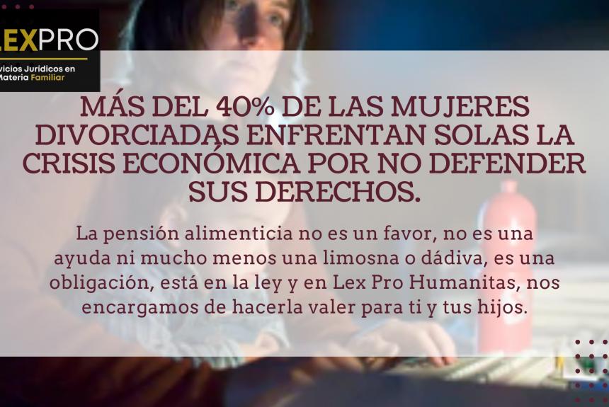 Más del 40% de las mujeres divorciadas enfrentan solas la crisis económica por no defender sus derechos.