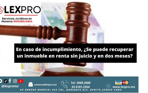 En caso de incumplimiento, ¿Se puede recuperar un inmueble en renta sin juicio y en dos meses?