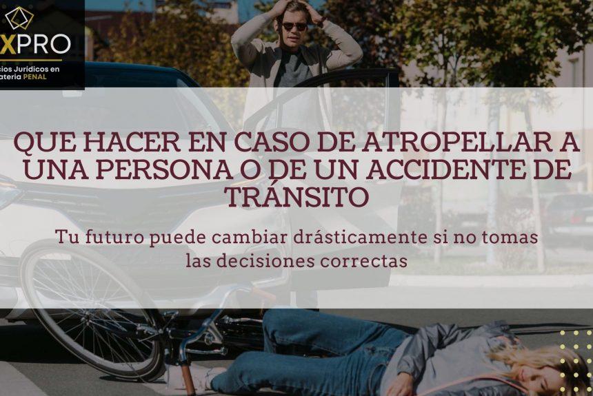 Que hacer en caso de atropellar a una persona o de un accidente de tránsito.